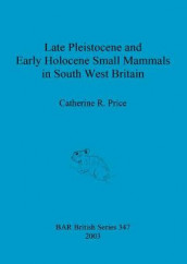 Late Pleistocene and early Holocene small mammals in south west Britain av Catherine R Price (Heftet)