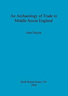An Archaeology of Trade in Middle Saxon England av John Naylor (Heftet)
