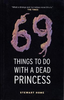 69 things to do with a dead princess av Stewart Home (Heftet)