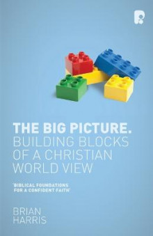 The Big Picture: Building Blocks of a Christian World View av Brian Harris (Heftet)