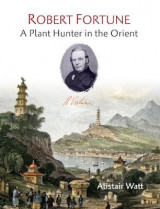 Omslag - Robert Fortune: A Plant Hunter in the Orient