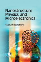 Nanostructure Physics and Microelectronics av Sujaul Chowdhury (Innbundet)