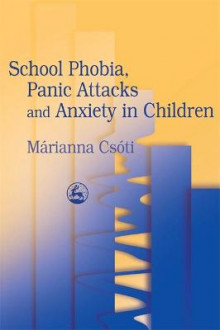 School Phobia, Panic Attacks and Anxiety in Children av Marianna Csoti (Heftet)