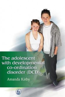 The Adolescent with Developmental Co-Ordination Disorder (DCD) av Amanda Kirby (Heftet)