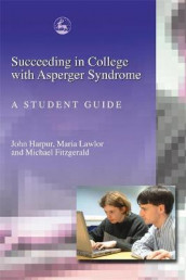 Succeeding in College with Asperger Syndrome av Michael Fitzgerald, John Harpur og Maria Lawlor (Heftet)