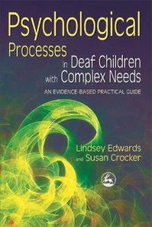 Psychological Processes in Deaf Children with Complex Needs av Lindsey Edwards og Susan Crocker (Heftet)