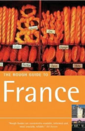 The rough guide to France av David Abram, Andrew Benson, Ruth Blackmore, Brian Catlos, Jan Dodd, Marc Dubin, S. E. Kramer, James McConnachie, Roger Norum, Neville Walker og Greg Ward (Heftet)