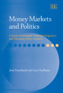 Money Markets and Politics av Jens Forssbaeck og Lars Oxelheim (Innbundet)