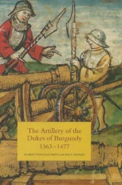 The Artillery of the Dukes of Burgundy, 1363-1477 av Kelly Devries og Robert Douglas Smith (Innbundet)