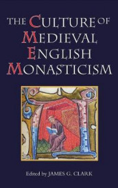 The Culture of Medieval English Monasticism av David Bell, James G. Clark, Barry Collett, Gillian R Evans og A. J. Piper (Innbundet)