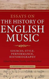 Essays on the History of English Music in Honour of John Caldwell - Sources, Style, Performance, Historiography av David Hiley, Emma Hornby, H. Diack Johnstone, David Maw og John Arthur Smith (Innbundet)