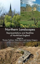 Northern Landscapes - Representations and Realities of North-East England av Helen Berry, Thomas Faulkner, Fiona Green, Jeremy Gregory og A.w. Purdue (Innbundet)