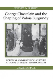 George Chastelain and the Shaping of Valois Burgundy av Graeme Small (Heftet)