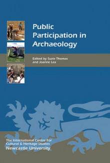 Public Participation in Archaeology av Suzie Thomas og Joanne Lea (Innbundet)