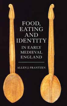 Food, Eating and Identity in Early Medieval England av Allen J. Frantzen (Innbundet)