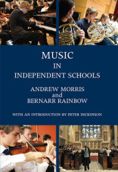 Music in Independent Schools av Peter Dickinson, Andrew Morris og Bernarr Rainbow (Innbundet)