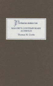 Malory`s Contemporary Audience - The Social Reading of Romance in Late Medieval England av Thomas H. Crofts og Thomas Howard Crofts (Innbundet)