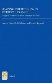 Shaping Courtliness in Medieval France - Essays in Honor of Matilda Tomaryn Bruckner av E. Jane Burns, Daniel Daniel O`sulliv, David Hult, Donald L Maddox og Laurie Shepard (Innbundet)
