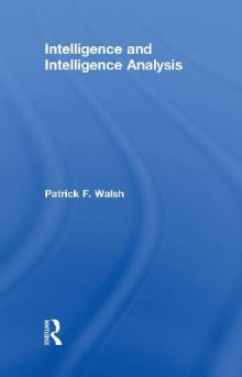 Intelligence and Intelligence Analysis av Patrick F. Walsh og Margaret Mitchell (Innbundet)