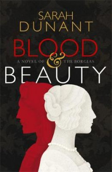Blood and Beauty av Sarah Dunant (Innbundet)