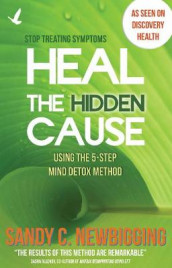 Heal the Hidden Cause av Sandy C. Newbigging (Heftet)