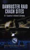 Dambuster Raid Crash Sites: 617 Squadron in Holland and Germany av Andreas Wachtel og Chris Ward (Heftet)