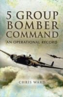5 Group Bomber Command av Chris Ward (Innbundet)