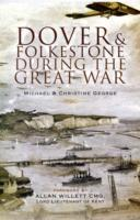 Dover and Folkestone During the Great War av Michael George og Christine George (Heftet)