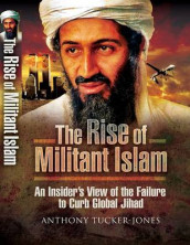 Rise of Militant Islam: an Insider's View of the Failure to Curb Global Jihad av Anthony Tucker-Jones (Innbundet)
