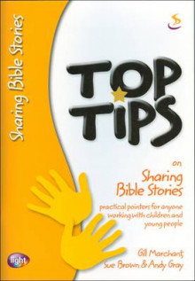 Top Tips on Sharing Bible Stories av Gill Marchant, Sue Brown og Andy Gray (Heftet)