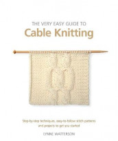 The Very Easy Guide to Cable Knitting av Lynne Watterson (Heftet)