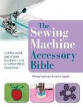 The Sewing Machine Accessory Bible av Wendy Gardiner og Lorna Knight (Heftet)