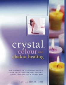 Crystal, Colour and Chakra Healing av Simon Lilly og Sue Lilly (Heftet)