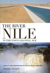 The River Nile in the Post-colonial Age av Terje Tvedt (Innbundet)