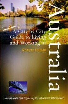A City by City Guide to Living and Working in Australia av Roberta Duman (Heftet)