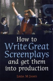 How To Write Great Screenplays and Get Them Into Production av Linda James (Heftet)