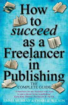 How to Succeed as A Freelancer in Publishing av Emma Murray og Charlie Wilson (Heftet)