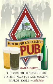 How to Run a Successful Pub av Mark S. Elliott (Heftet)