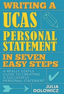 Writing a UCAS Personal Statement in Seven Easy Steps av Julia Dolowicz (Heftet)