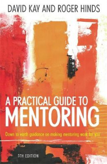 A Practical Guide to Mentoring av David Kay og Roger Hinds (Heftet)