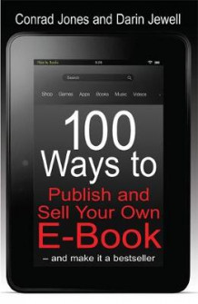 100 Ways to Publish and Sell Your Own e-book av Conrad Jones og Darin Jewell (Heftet)