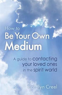 How To Be Your Own Medium av Carolyn Creel (Heftet)