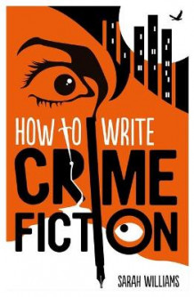 How To Write Crime Fiction av Sarah Williams (Heftet)
