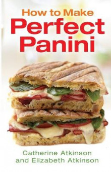How to Make Perfect Panini av Catherine Atkinson og Elizabeth Atkinson (Heftet)