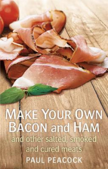 Make Your Own Bacon and Ham and Other Salted, Smoked and Cured Meats av Paul Peacock (Heftet)