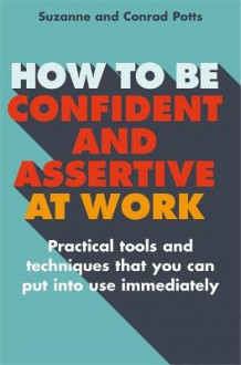 How to be Confident and Assertive at Work av Conrad Potts og Suzanne Potts (Heftet)