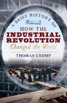 A Brief History of How the Industrial Revolution Changed the World av Thomas Crump (Heftet)
