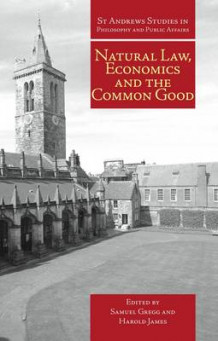 Natural Law, Economics and the Common Good av Samuel Gregg og Harold James (Innbundet)