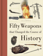 Fifty Weapons That Changed the Course of History av Joel Levy (Innbundet)