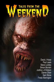 Tales from the Weekend av David J. Howe, Sam Stone, Freda Warrington, Darren Shan, Justina Robson, Steve Lockley, Paul Lewis og Simon Morden (Heftet)